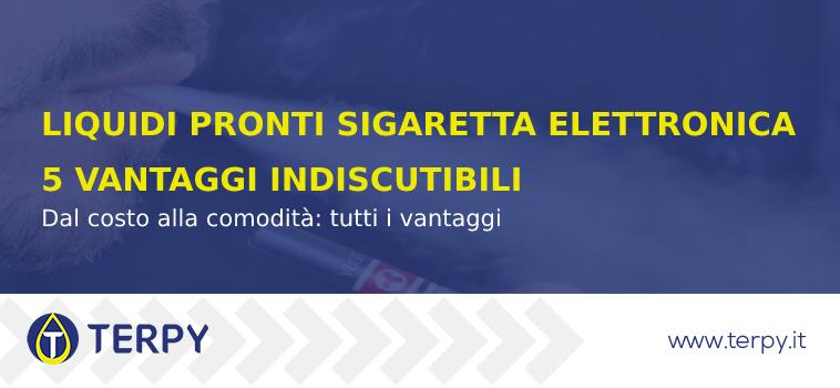 vantaggi dei liquidi pronti per sigaretta elettronica