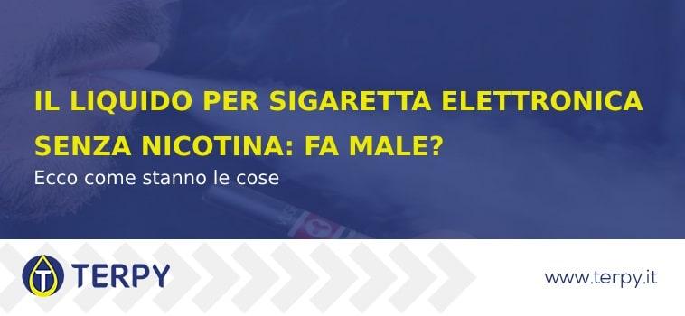 Il liquido per e-cig senza nicotina fa male?