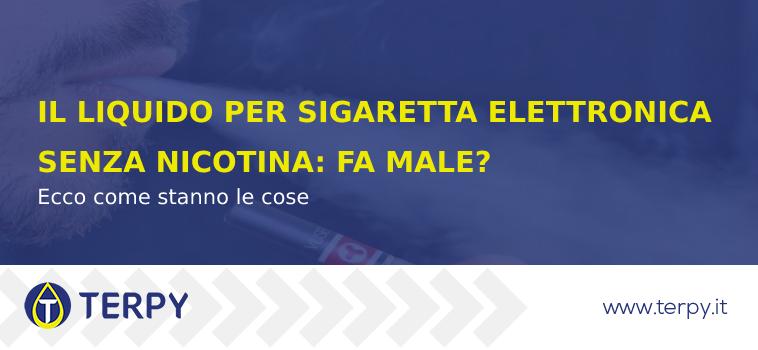 liquido senza nicotina è nocivo? spieghiamo se fa male