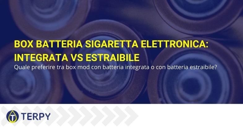 Box batteria sigaretta elettronica: integrata contro estraibile