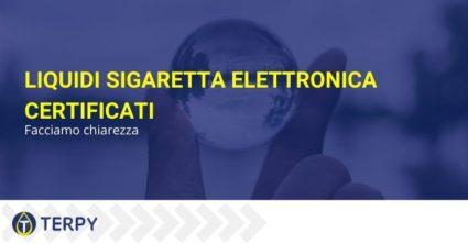Liquidi sigaretta elettronica certificati: facciamo chiarezza.