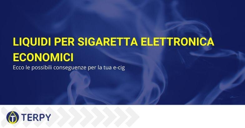 Liquidi per sigaretta elettronica economici: ecco le possibili conseguenze per la tua e-cig