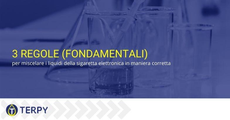 3 regole (fondamentali) per miscelare i liquidi della sigaretta elettronica in maniera corretta.