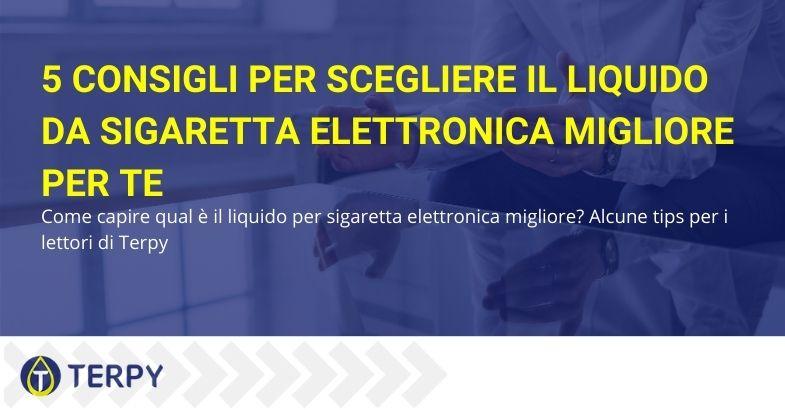 5 consigli per scegliere il liquido da sigaretta elettronica migliore per te