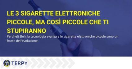 Le 3 sigarette elettroniche piccole, ma così piccole che ti stupiranno