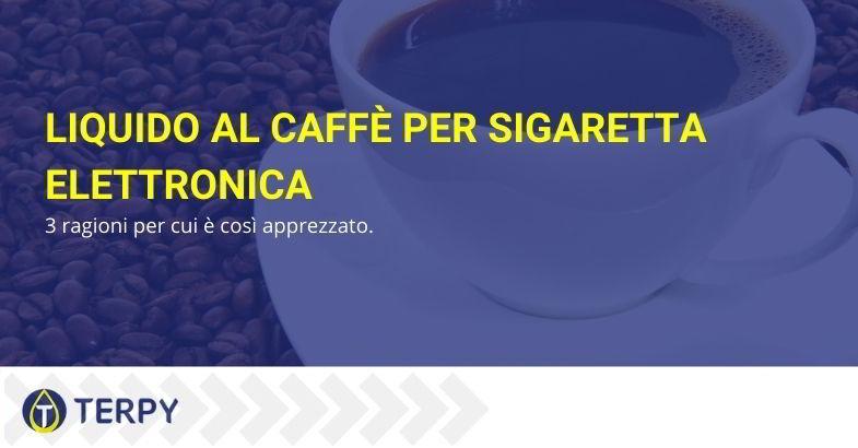 Liquido al caffe per sigaretta elettronica: perché è tanto amato?