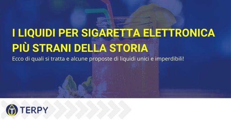 liquidi sigaretta elettronica strani
